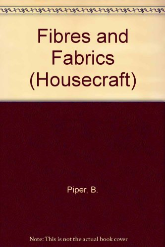 Fibres and Fabrics (Housecraft): B. Piper