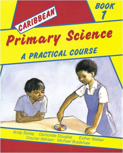 9780582227286: Caribbean Primary Science Pupils' Book 1: A Practical Course: Bk. 1
