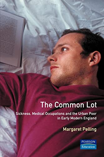 9780582231825: The Common Lot: Sickness, Medical Occupations and the Urban Poor in Early Modern England (Readers in Urban History)