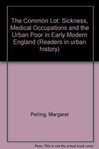 9780582231832: The Common Lot: Sickness, Medical Occupations and the Urban Poor in Early Modern England (Readers in Urban History)