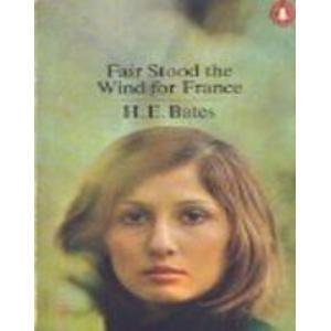 Fair Stood the Wind for France -: Bates, H.E.