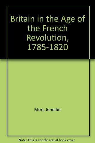 9780582238510: Britain in the Age of the French Revolution: 1785 - 1820