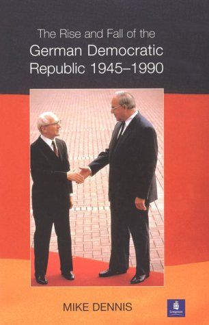 9780582245617: The Rise and Fall of the German Democratic Republic, 1945-1990