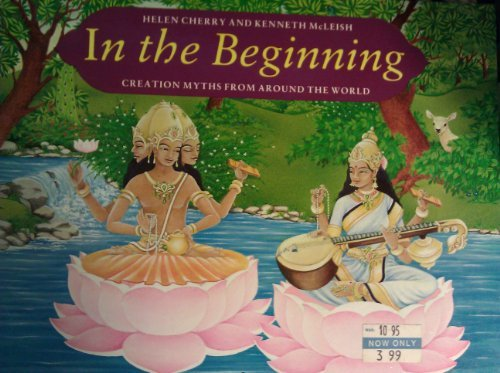 In the Beginning: Creation Myths from Around: Cherry, Helen and