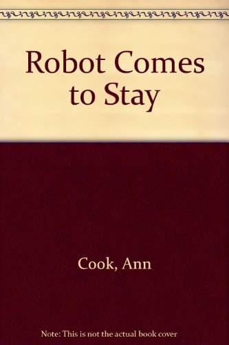 Robot Comes to Stay (0582252482) by Ann Cook; H Mack