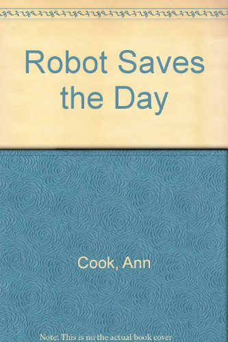Robot Saves the Day (0582252490) by Ann Cook; H Mack