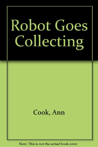 Robot Goes Collecting (0582252504) by Ann Cook; H Mack