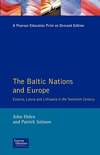 9780582256507: The Baltic Nations and Europe: Estonia, Latvia and Lithuania in the Twentieth Century