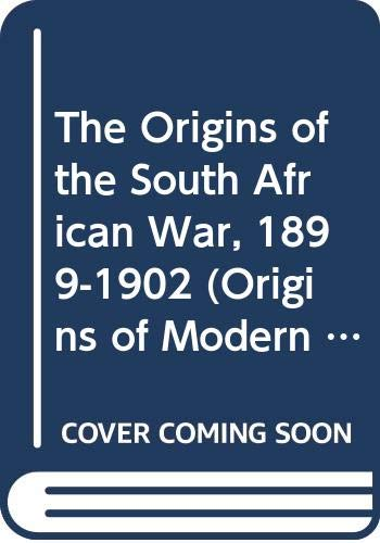 9780582277779: The Origins of the South African War, 1899-1902 (Origins of Modern Wars)