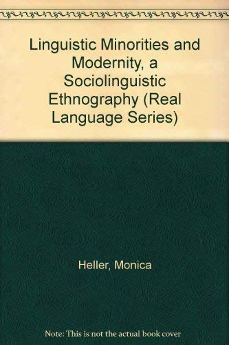 Linguistic Minorities and Modernity: A Sociolinguistic Ethnography.; (Real Language Series.)