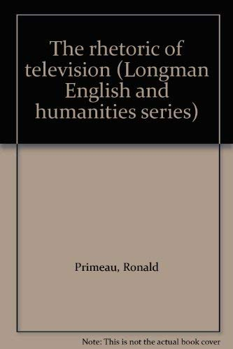 The rhetoric of television (Longman English and humanities series): Primeau, Ronald