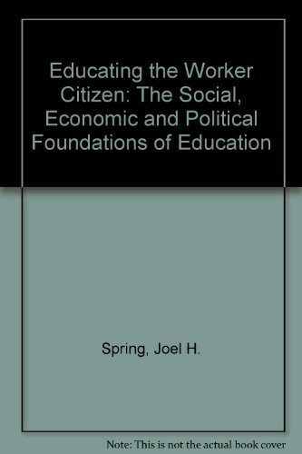 9780582280755: Educating the Worker Citizen: The Social, Economic and Political Foundations of Education