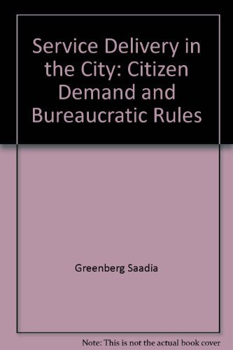 9780582281707: Service delivery in the city: Citizen demand and bureaucratic rules