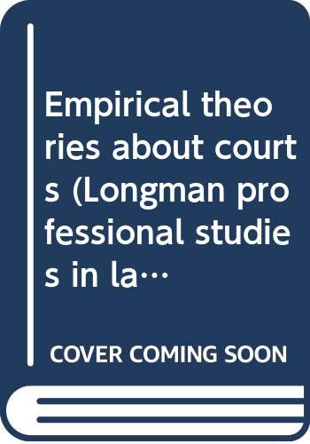 9780582282179: Empirical theories about courts (Longman professional studies in law and public policy)