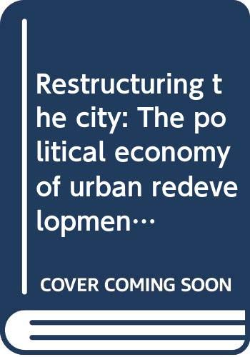 Restructuring the city: The political economy of urban redevelopment: Longman