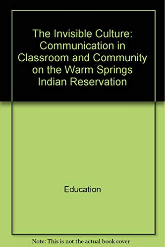 9780582283619: The invisible culture: Communication in classroom and community on the Warm Springs Indian Reservation (Research on teaching monograph series)