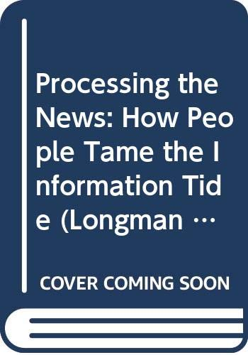 9780582283947: Processing the News: How People Tame the Information Tide (Longman Professional Studies in Political Communication and)