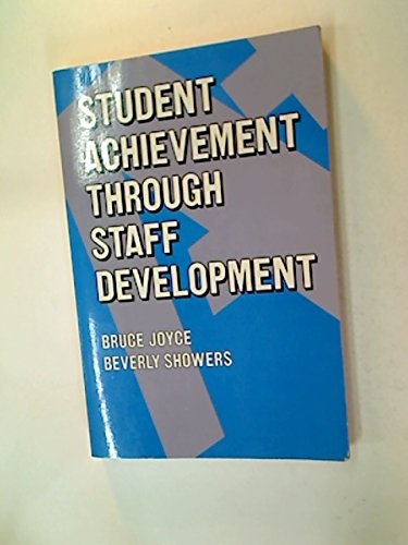 Student Achievement Through Staff Development: Joyce, Bruce R.,