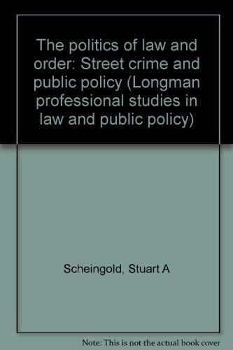 9780582284159: The politics of law and order: Street crime and public policy (Longman professional studies in law and public policy)