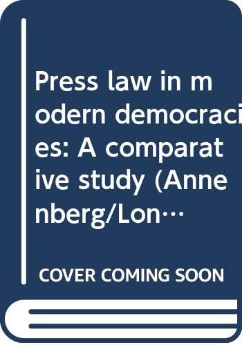 9780582284784: Press law in modern democracies: A comparative study (Annenberg/Longman communication books)