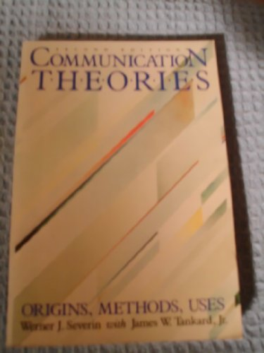Communication Theories: Werner J. Severin;