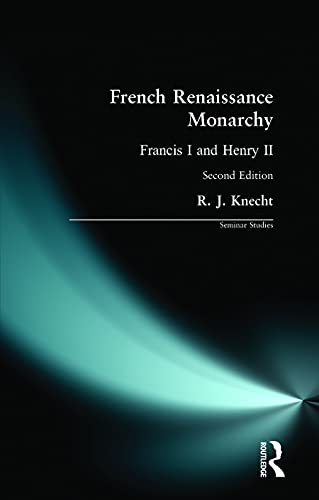 9780582287075: French Renaissance Monarchy: Francis I & Henry II: Francis I and Henry II (Seminar Studies)