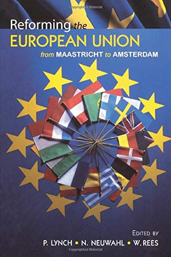 Reforming the European Union: From Maastricht to: Rees, G.W.