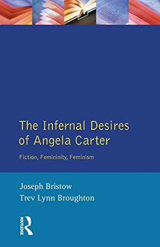 9780582291911: The Infernal Desires of Angela Carter: Fiction, Femininity, Feminism (Longman Studies In Twentieth Century Literature)