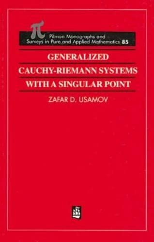 9780582292802: Generalized Cauchy-Riemann Systems with a Singular Point (Monographs and Surveys in Pure and Applied Mathematics)