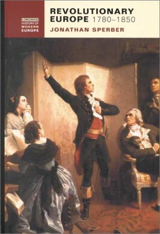 Revolutionary Europe, 1780-1850 (Longman History of Modern Europe) (0582294479) by Jonathan Sperber