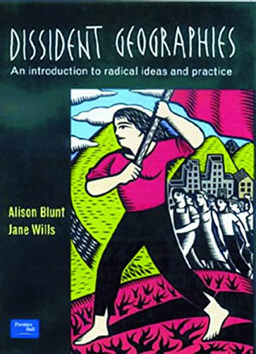 Dissident Geographies: An Introduction to Radical Ideas: Alison Blunt, Jane