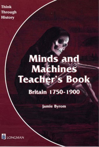 Minds and Machines: Teacher's Book (Think Through History) (0582294940) by Wrenn, Andrew; Counsell, Christine