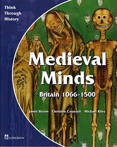Medieval Minds Britain 1066-1500: Pupil's Book (Think Through History) (0582294983) by Byrom, Jamie; Counsell, Christine; Riley, Michael