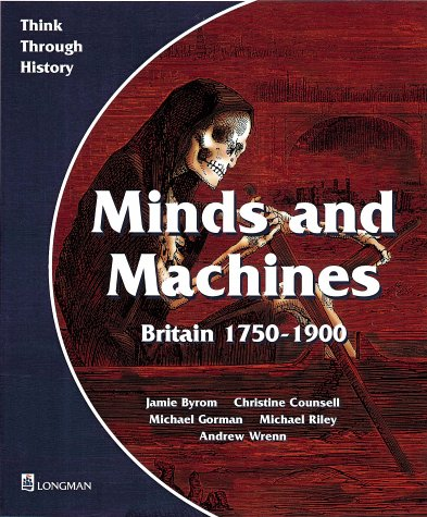 9780582295001: Minds and Machines Britain 1750 to 1900: Britain 1750-1900: Pupil's Book (Think Through History)