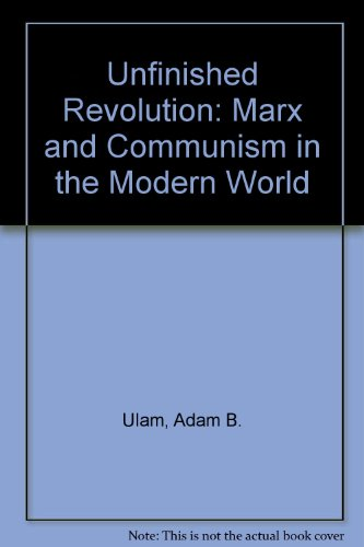 Unfinished Revolution: Marx and Communism in the Modern World (9780582295186) by Adam B. Ulam