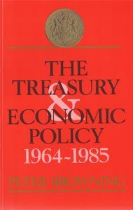 Treasury and Economic Policy, 1964-1985 (0582296722) by Peter Browning