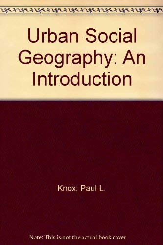 Urban Social Geography: An Introduction: Knox, Paul L.