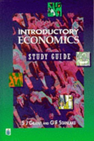 Introductory Economics: Study Guide: Grant, Susan, Stanlake, G. F.