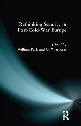 Rethinking Security in Post-Cold War Europe: Editor-William Park; Editor-G.