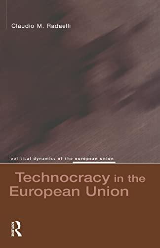 9780582304932: Technocracy in the European Union (Political Dynamics of the European Union)