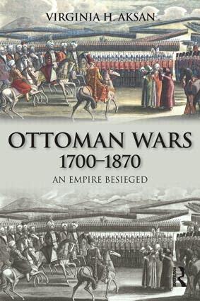 9780582308077: Ottoman Wars, 1700-1870: An Empire Besieged (Modern Wars in Perspective)