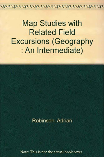Map Studies with Related Field Excursions (Geographies: Robinson, Adrian &