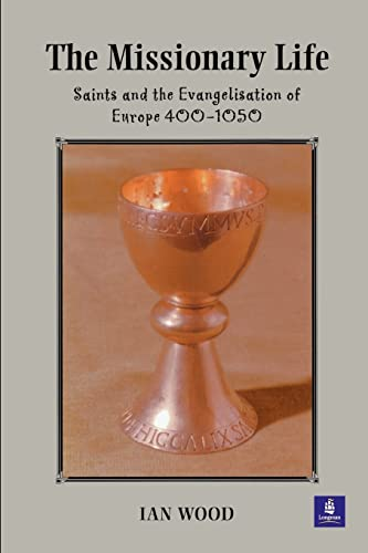 9780582312135: The Missionary Life: Saints and the Evangelisation of Europe 400-1050