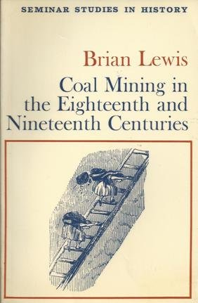 9780582314221: Coal Mining in the Eighteenth and Nineteenth Centuries (Seminar Studies in History)