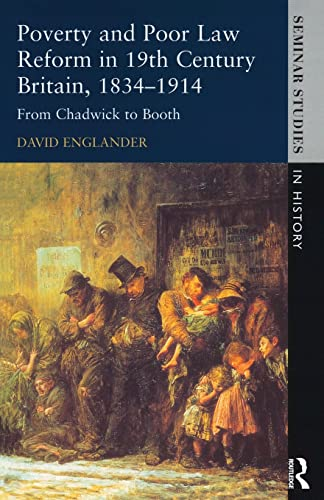 9780582315549: Poverty and Poor Law Reform in Nineteenth-Century Britain, 1834-1914: From Chadwick to Booth (Seminar Studies In History)