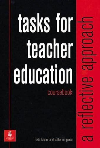 Tasks For Teacher Education : A Reflective: Rosie Tanner; Catherine