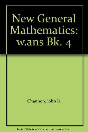 New General Mathematics: w.ans Bk. 4: Channon, John B.
