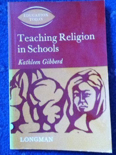 Teaching religion in schools (Education today): Gibberd, Kathleen