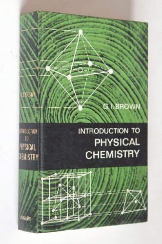 Introduction To Physical Chemistry: Brown, G I