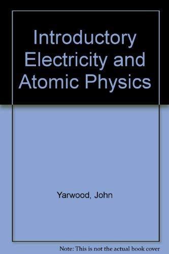 Introductory Electricity and Atomic Physics: Yarwood, John, Close,